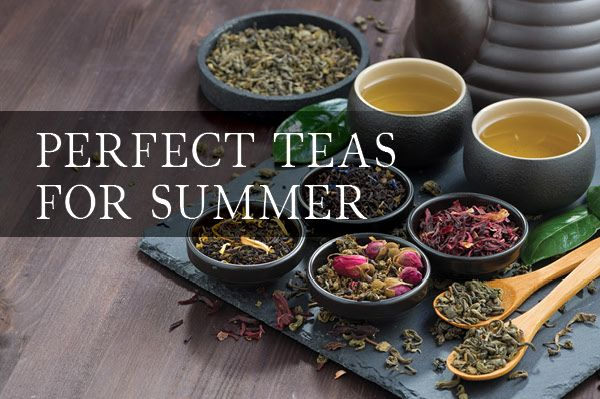 Our Guide to the Top Summer Teas- Feel Refreshed!